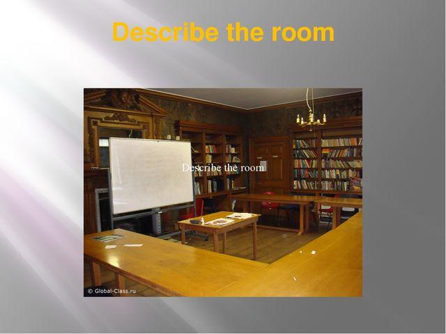 Describe the room Describe the room