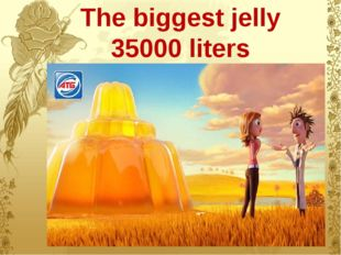 The biggest jelly 35000 liters