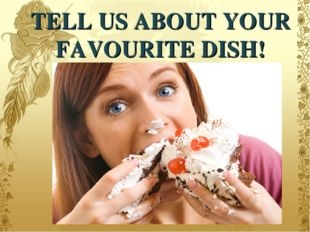 TELL US ABOUT YOUR FAVOURITE DISH!