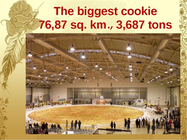 The biggest cookie 76,87 sq. km., 3,687 tons