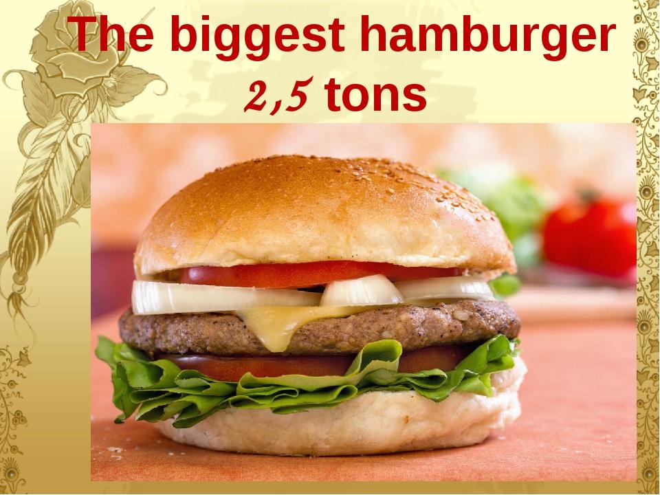 The biggest hamburger 2,5 tons