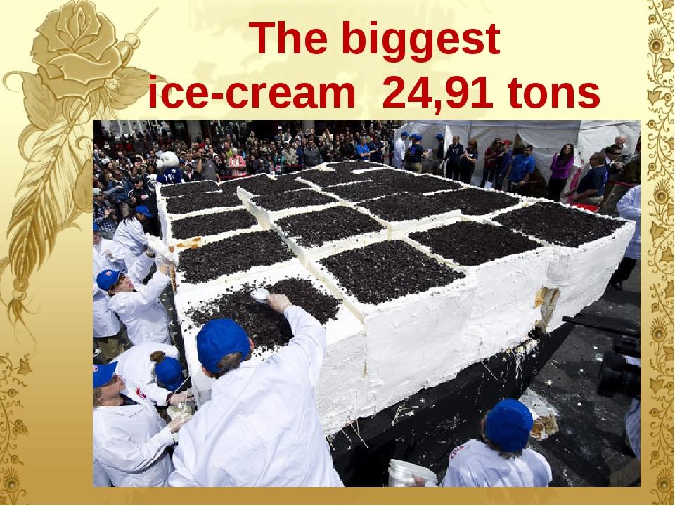The biggest ice-cream 24,91 tons