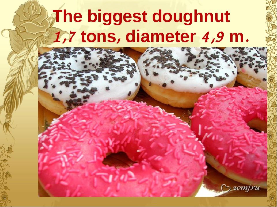 The biggest doughnut 1,7 tons, diameter 4,9 m.
