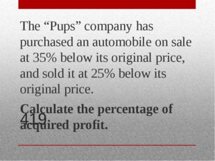 "419 The ""Pups"" company has purchased an automobile on sale at 35% below its o"