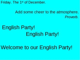 Friday. The 1st of December. Add some cheer to the atmosphere. Proverb. Engli