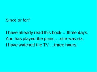 Since or for? I have already read this book …three days. Ann has played the p