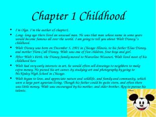 Chapter 1 Childhood I'm Olga. I'm the author of chapter1. Long- long ago ther