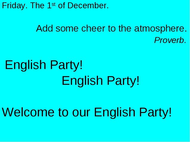 Friday. The 1st of December. Add some cheer to the atmosphere. Proverb. Engli...