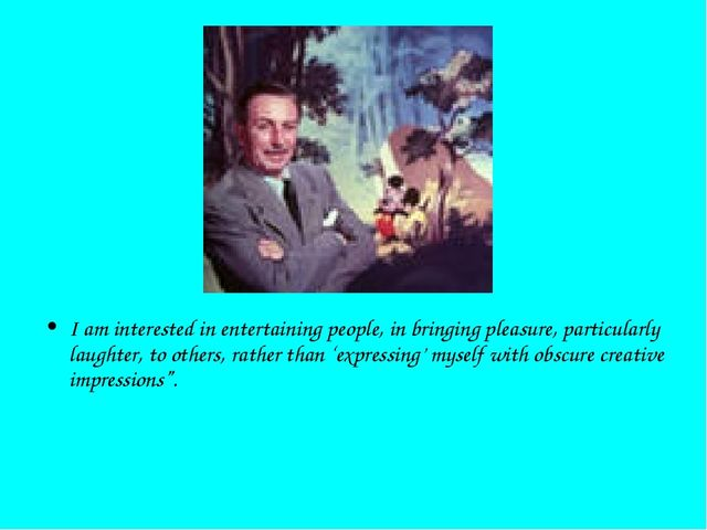 I am interested in entertaining people, in bringing pleasure, particularly l...