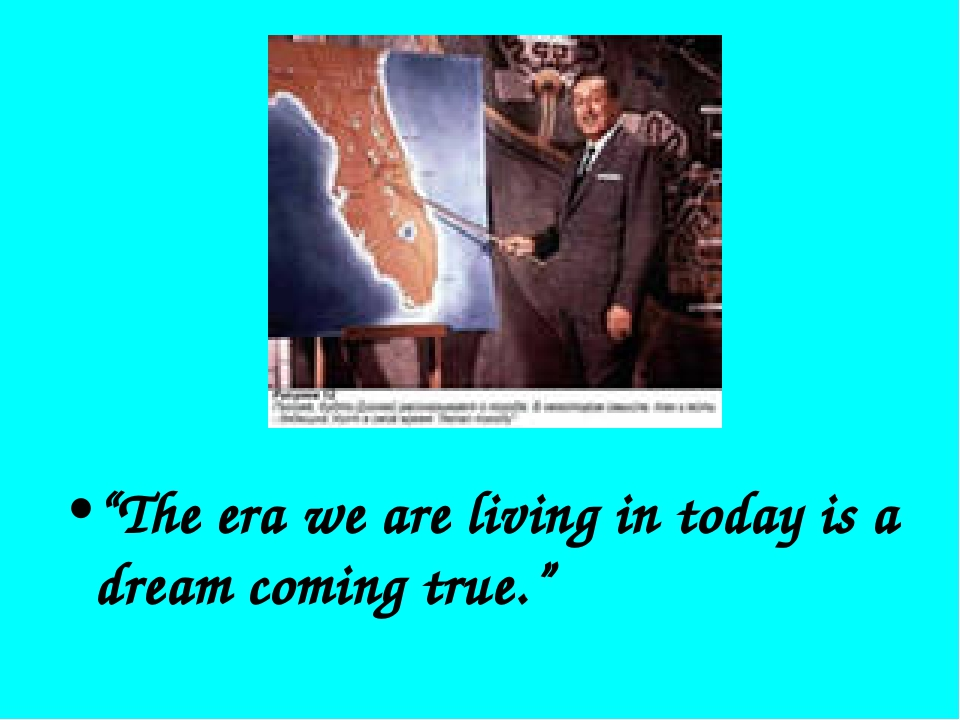 """""""The era we are living in today is a dream coming true."""""""