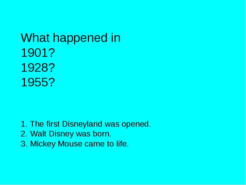 What happened in 1901? 1928? 1955? The first Disneyland was opened. Walt Disn...