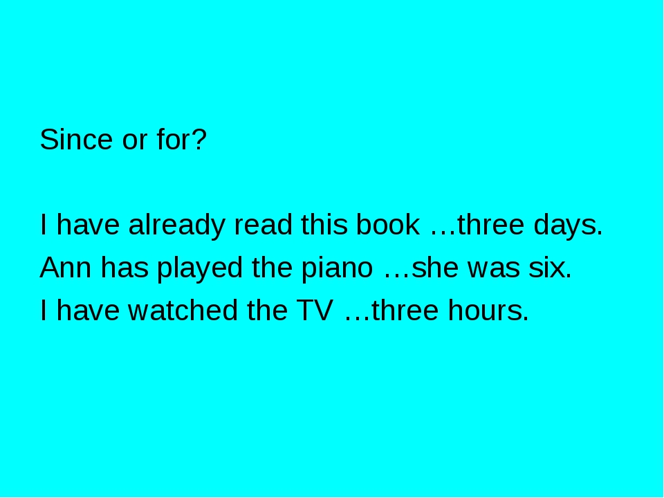 Since or for? I have already read this book …three days. Ann has played the p...