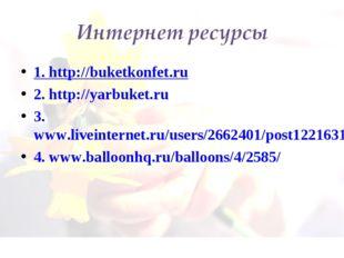 1. http://buketkonfet.ru 2. http://yarbuket.ru 3.www.liveinternet.ru/users/26