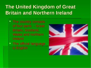 The United Kingdom of Great Britain and Northern Ireland The country consists