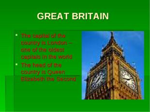 GREAT BRITAIN The capital of the country is London – one of the oldest capit
