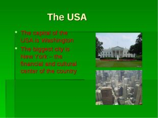 The USA The capital of the USA is Washington The biggest city is New York –