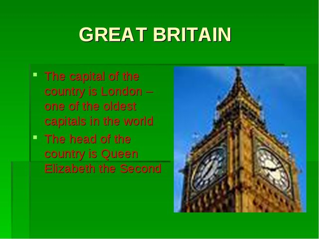 GREAT BRITAIN The capital of the country is London – one of the oldest capit...