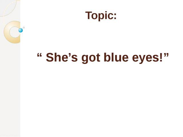 "Topic: "" She's got blue eyes!"""