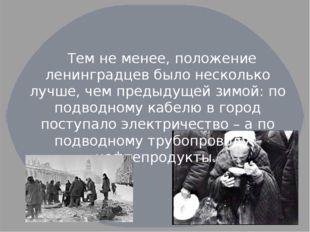 Тем не менее, положение ленинградцев было несколько лучше, чем предыдущей зи