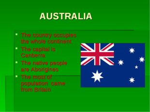 AUSTRALIA The country occupies the whole continent The capital is Canberra T