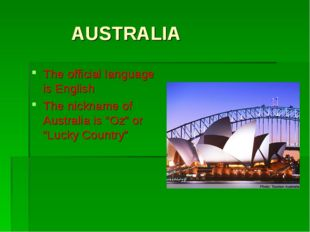 "AUSTRALIA The official language is English The nickname of Australia is ""Oz"""
