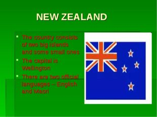NEW ZEALAND The country consists of two big islands and some small ones The