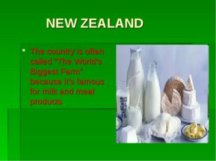 "NEW ZEALAND The country is often called ""The World's Biggest Farm"" because i"