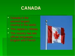 CANADA Canada is the second largest country in the world. The capital is Ott
