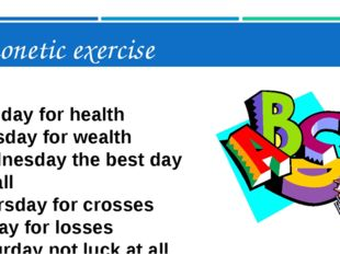 Phonetic exercise Monday for health Tuesday for wealth Wednesday the best day