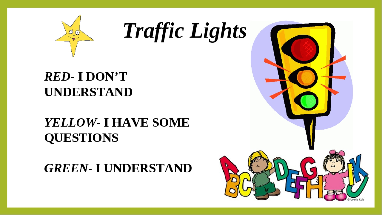 Traffic Lights RED- I DON'T UNDERSTAND YELLOW- I HAVE SOME QUESTIONS GREEN- I...