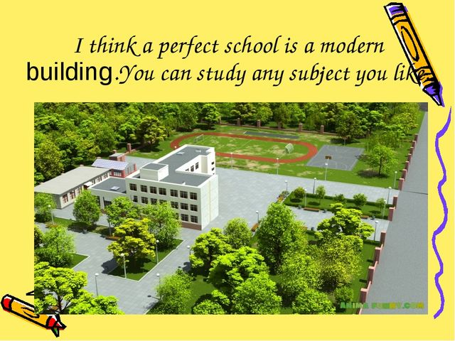 I think a perfect school is a modern building.You can study any subject you l...