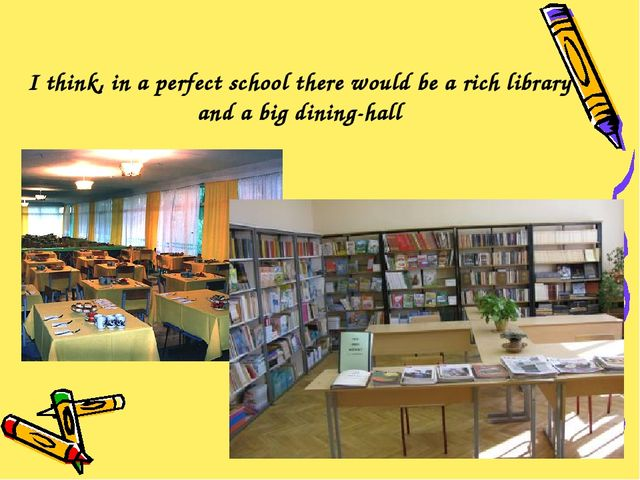 I think, in a perfect school there would be a rich library and a big dining-h...