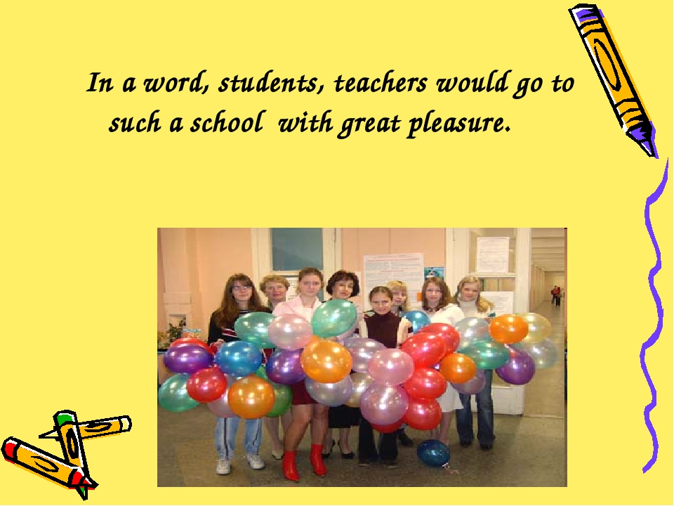 In a word, students, teachers would go to such a school with great pleasure.