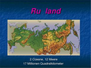 Ruβland 2 Ozeane, 12 Meere 17 Millionen Quadratkilometer