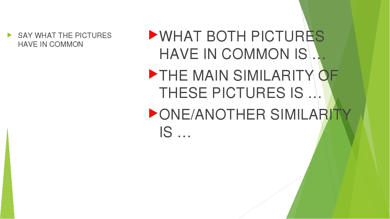 SAY WHAT THE PICTURES HAVE IN COMMON WHAT BOTH PICTURES HAVE IN COMMON IS …...