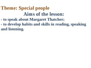 Theme: Special people Aims of the lesson: - to speak about Margaret Thatcher;