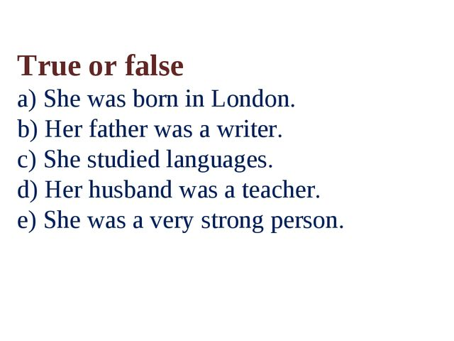True or false a) She was born in London. b) Her father was a writer. c) She s...