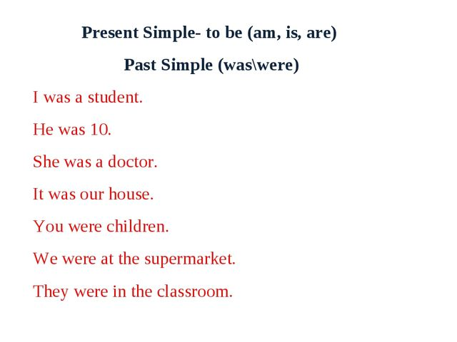Present Simple- to be (am, is, are) Past Simple (was\were) I was a student. H...