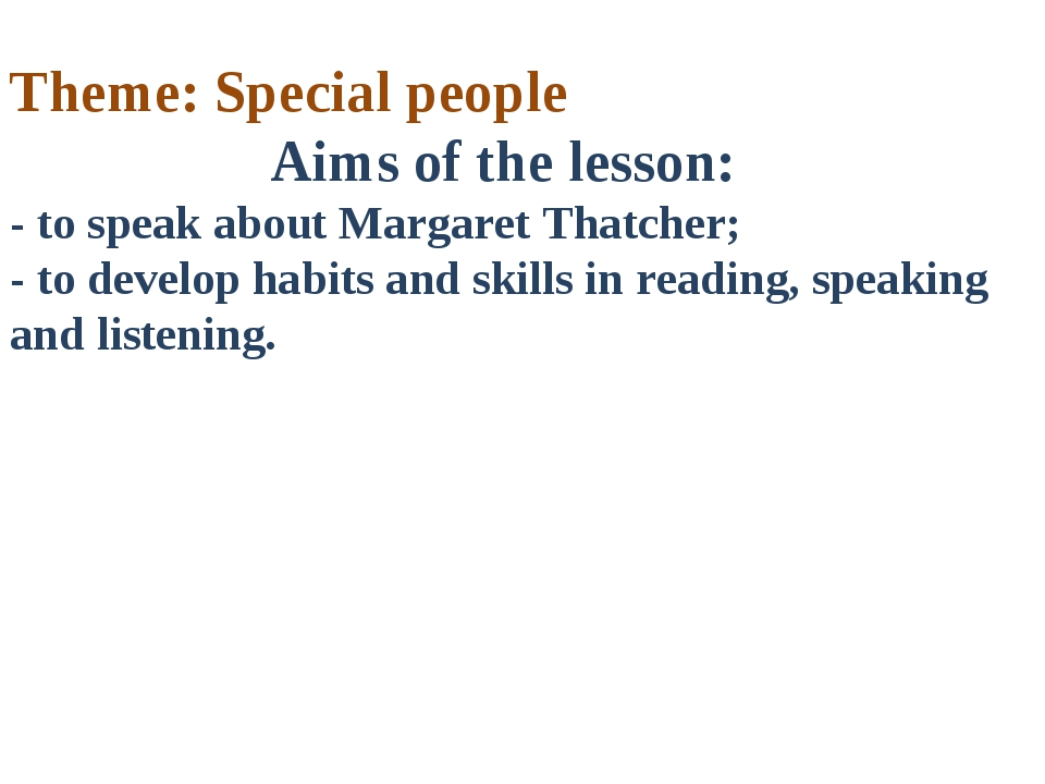 Theme: Special people Aims of the lesson: - to speak about Margaret Thatcher;...
