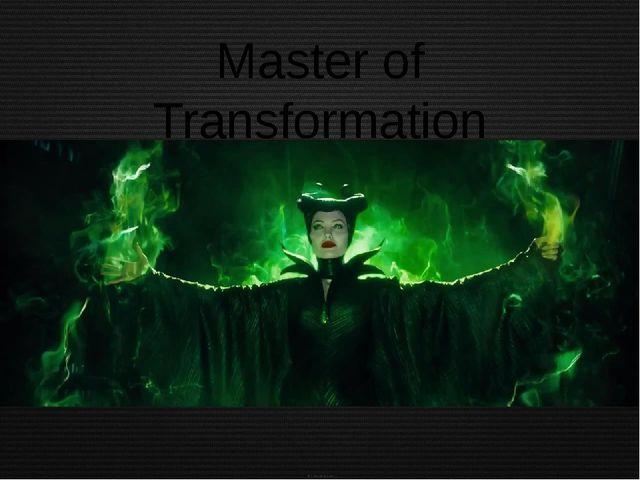 Master of Transformation