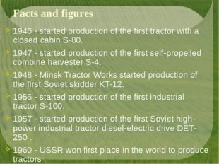Facts and figures 1946 - started production of the first tractor with a close