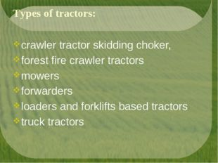 Types of tractors: crawler tractor skidding choker, forest fire crawler tract