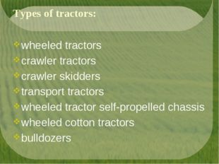 Types of tractors: wheeled tractors crawler tractors crawler skidders transpo