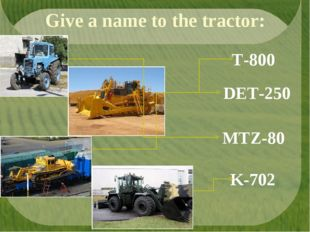 Give a name to the tractor: MTZ-80 T-800 K-702 DET-250