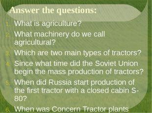 Answer the questions: What is agriculture? What machinery do we call agricult