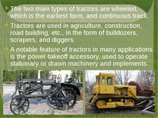 The two main types of tractors are wheeled, which is the earliest form, and c