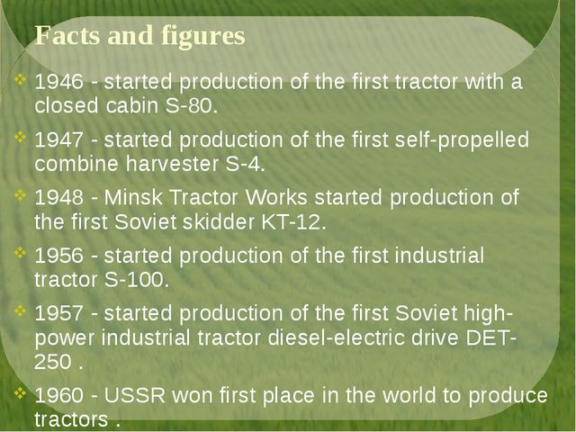 Facts and figures 1946 - started production of the first tractor with a close...