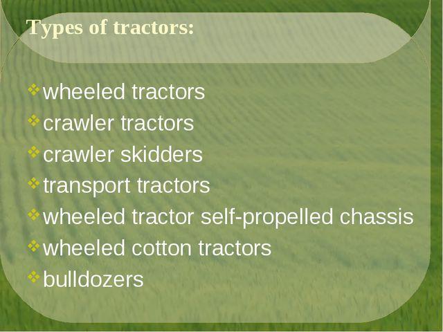 Types of tractors: wheeled tractors crawler tractors crawler skidders transpo...
