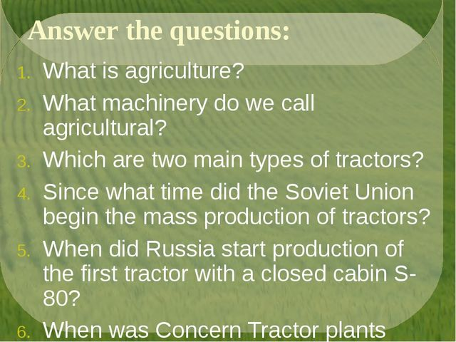 Answer the questions: What is agriculture? What machinery do we call agricult...