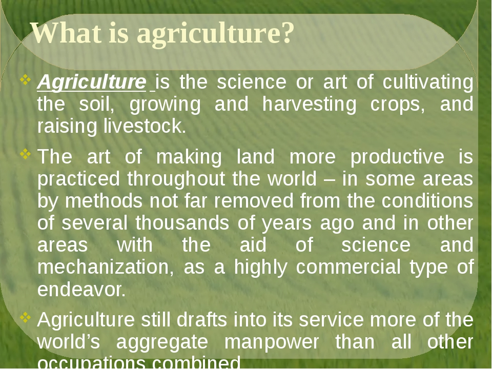 What is agriculture? Agriculture is the science or art of cultivating the soi...
